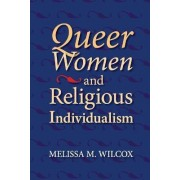 Queer Women and Religious Individualism by Melissa M. Wilcox