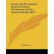 Lecture on the National Merits of Liberty of Character of the American People (1873) by Joseph Turner