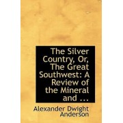 The Silver Country, Or, the Great Southwest by Alexander Dwight Anderson