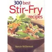 300 Best Stir-fry Recipes by Nancie McDermott