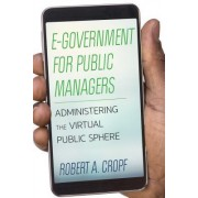 E-Government for Public Managers: Administering the Public Sphere