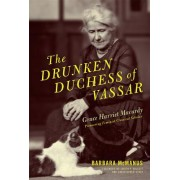 The Drunken Duchess of Vassar: Grace Harriet Macurdy, Pioneering Feminist Classical Scholar