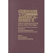 Germans to America (Series II), July 1843-December 1845 by Ira A. Glazier