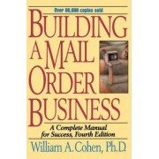 Building a Mail Order Business by William A. Cohen