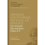 Aspasius, Michael of Ephesus, Anonymous: On Aristotle Nicomachean Ethics 8-9 by Michael