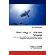 The Ecology of Little Blue Penguins by JACQUELINE GEURTS