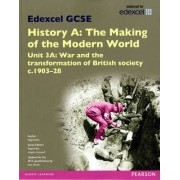 Edexcel GCSE History A the Making of the Modern World: Unit 3A War and the Transformation of British Society c.1903-28 SB 2013 by Nigel Kelly