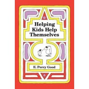 Helping Kids Help Themselves by E Perry Good