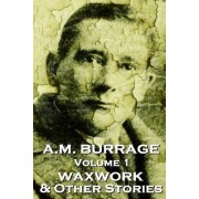 A.M. Burrage - The Waxwork & Other Stories by A M Burrage
