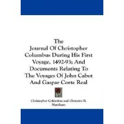 The Journal of Christopher Columbus During His First Voyage, 1492-93; And Documents Relating to the Voyages of John Cabot and Gaspar Corte Real by Christopher Columbus