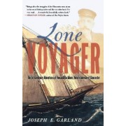 Lone Voyager: The Extraordinary Adventures of Howard Blackburn, Hero Fisherman of Glou by Joseph E. Garland
