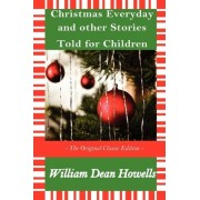 Christmas Every Day and Other Stories Told for Children - The Original Classic Edition by W D Howells