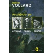 Ascultandu-i pe Cezanne, Degas, Renoir.