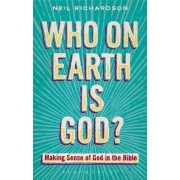 Who on Earth is God? by Neil Richardson