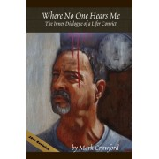 Where No One Hears Me... the Inner Dialogue of a Lifer Convict