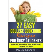 27 Easy College Cookbook Recipes for Busy Students by Diana K Bricker