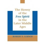 The Heresy of the Free Spirit in the Later Middle Ages by Robert E. Lerner