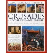The Complete Illustrated History of Crusades & the Crusader Knights by Charles Phillips
