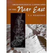 Archaeological Landscapes of the Near East by T. J. Wilkinson