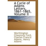 A Cycle of Adams Letters, 1861-1865, Volume II by Worthington Chauncey Ford