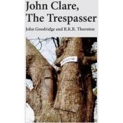 John Clare: The Trespasser by John Goodridge