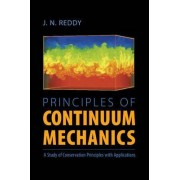 The Principles of Continuum Mechanics by J. N. Reddy