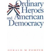 Ordinary Heroes and American Democracy by Gerald M. Pomper