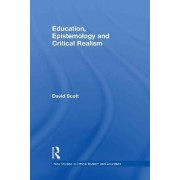 Education, Epistemology and Critical Realism by David Scott