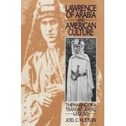 Lawrence of Arabia and American Culture by Joel C. Hodson