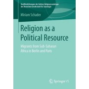 Religion as a Political Resource: Migrants from Sub-Saharan Africa in Berlin and Paris