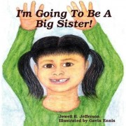 I'm Going to be a Big Sister! by Jewell E. Jefferson