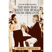 The Man Who Saved the World from Smallpox by George F Smith
