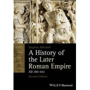A History of the Later Roman Empire, AD 284 641 by Stephen Mitchell