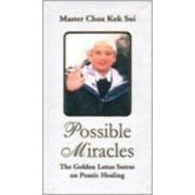 Possible Miracles the Golden Lotus Sutras on Pranic Healing by Master Choa Kok Sui