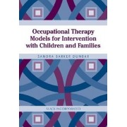 Occupational Therapy Models for Intervention with Children and Families by Sandee Dunbar