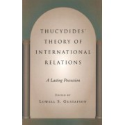 Thucydides' Theory of International Relations by Lowell S. Gustafson