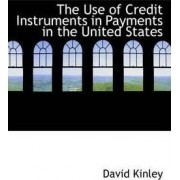 The Use of Credit Instruments in Payments in the United States by Professor of Human Rights Law David Kinley