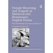 Female Mourning and Tragedy in Medieval and Renaissance English Drama by Katherine Goodland