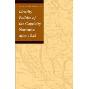 Identity Politics of the Captivity Narrative after 1848 by Andrea Tinnemeyer