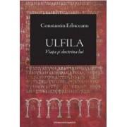 Ulfila viata si doctrina lui - Constantin Erbiceanu