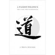A Taoist Politics: The Case for Sacredness