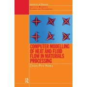 Computer Modelling of Heat and Fluid Flow in Materials Processing by C. P. Hong