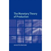 The Monetary Theory of Production by Augusto Graziani