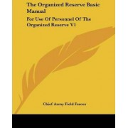 The Organized Reserve Basic Manual by Army Field Forces Chief Army Field Forces