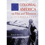 Colonial America on Film and Television by Bertil O. Osterberg