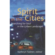 Spirit in the Cities Searching for Soul in the Urban Landscape by Associate Professor of Theology Divinity School Kathryn Tanner