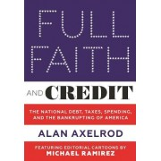 Full Faith and Credit: Debt, Spending, Taxes, and the Bankrupting of America