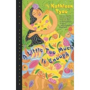 A Little Too Much is Enough by Kathleen Tyau