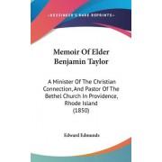 Memoir Of Elder Benjamin Taylor by Edward Edmunds