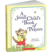 A Small Child's Book of Prayers by Cindy Szekeres